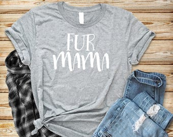 fur mama shirt, fur mama, dog mom shirt, dog mama, dog mama shirt, dog shirt, shirt with sayings