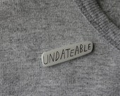 Frances Ha Undateable - brooch