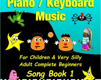 Easy-to-Play Piano Pieces for Children & Very Silly Adult Complete Beginners Song Book 1