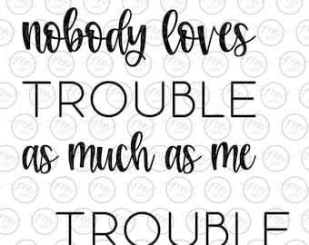 Nobody Loves TROUBLE as much as me  svg, Trouble svg, Momlife svg, dxf, svg, png, Mama SVG, mom svg, momlife, motherhood, toddler