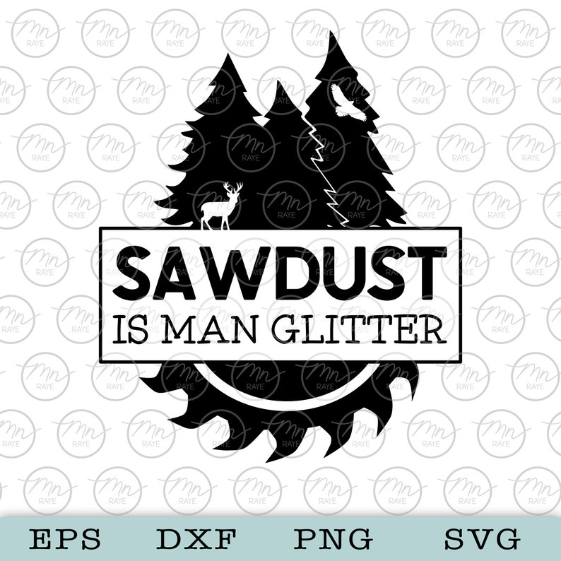 Sawdust Is Man Glitter svg Nature svg Outdoor svg Nature image 0