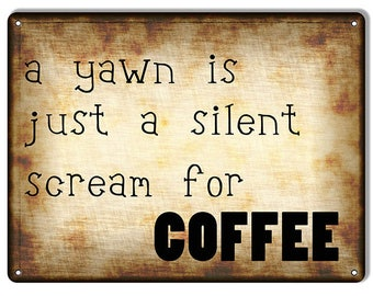 """A Yawn Is Just A Silent Scream For Coffee Vintage Looking Cafe Restaurant Nostalgic Metal Sign 9""""x12"""" .040 Aluminum RG7629"""