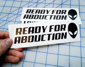 Alien Abduction decal.. Ready for Abduction Alien decal.. Take Me Now Please Alien decal..