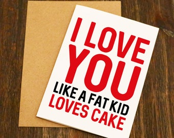 I Love You Like A Fat Kid Loves Cake - Funny Personalised Valentines Card - Boyfriend - Husband - Wife - Girlfriend - Anniversary Card