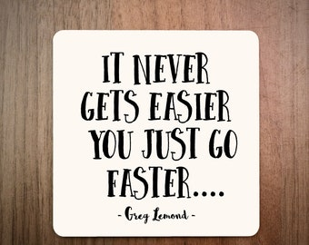 Cycling Drinks Coaster - It Never Gets Easier You Just Go Faster - Greg Lemond Quote - Made in UK - Bike Gift - Road Bike Famous Cyclist