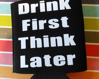Drink First Think Later Can Cooler