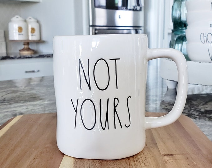 """Rae Dunn Large Letter: """"Not Yours"""" Coffee Mug"""