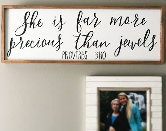 She is far more precious than jewels - proverbs 31:10 - wood sign