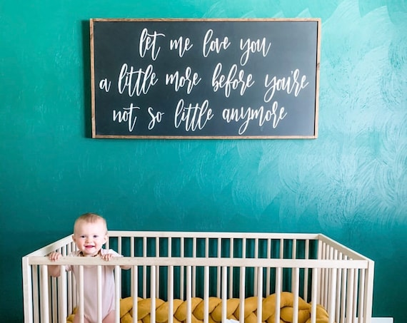 Let me love you a little more before you're not so little anymore sign - nursery sign