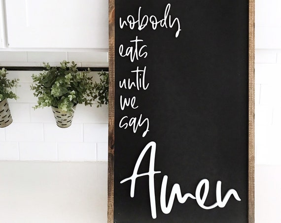 Nobody eats until we say amen - kitchen sign - dining room sign - laser sign