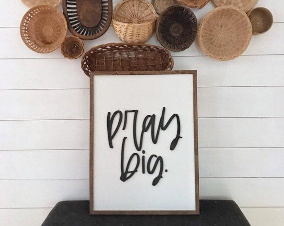 Pray big - home decor sign - wooden sign - pray - 3d laser sign