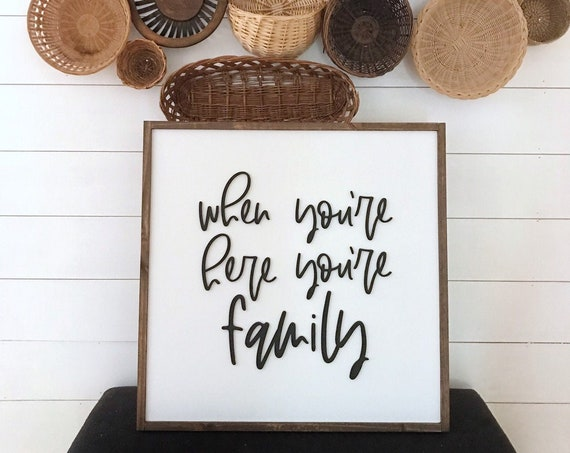 When youre here youre family - wooden sign - farmhouse sign - home decor - family - 3D sign