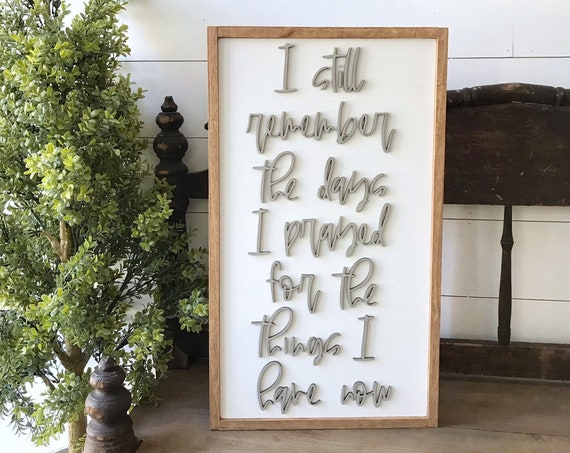 I still remember the day i prayed for the things i have now sign - wooden sign - home decor - wall decor 3d laser sign