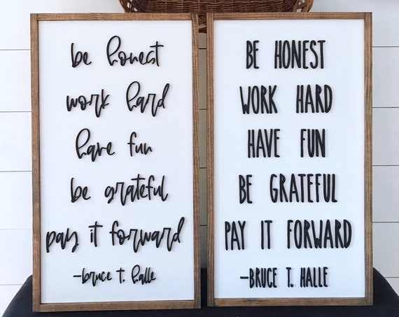 Be honest work hard have fun be grateful pay it forward - Bruce Halle quote - home decor - wooden sign - laser sign
