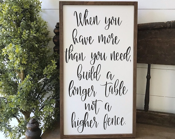 When you have more than you need build a longer table not a higher fence - kitchen sign - dining room sign - farmhouse - wood sign