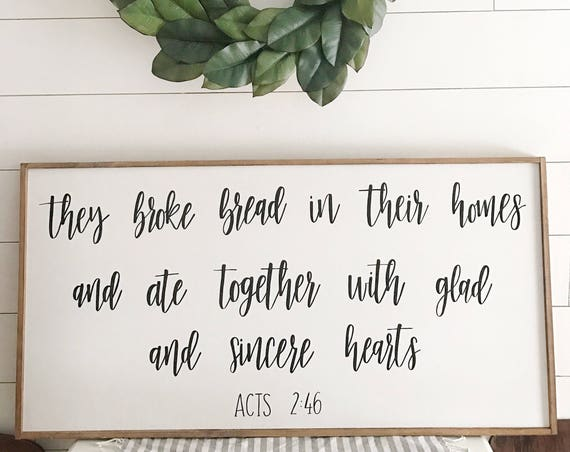 They broke bread in their homes and ate together with glad and sincere hearts - dining room - kitchen decor - wood sign - acts 2:46