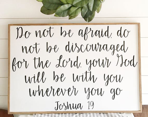 Do not be afraid do not be discouraged for the Lord your God will be with you wherever you go - joshua 1:9 - wood sign