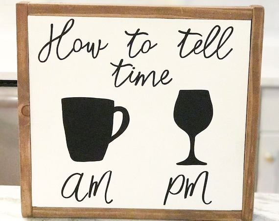 How to tell time sign - kitchen sign - kitchen decor - coffee sign - wine sign - wooden sign - wood sign - farmhouse