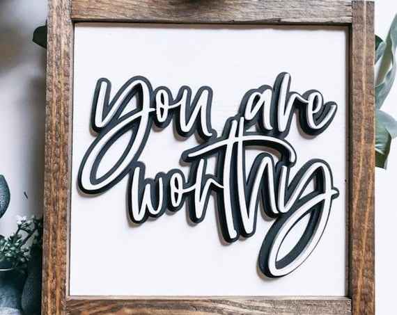 You are worthy sign - you are worthy - inspirational - affirmation - wooden sign - 3D sign - layered sign