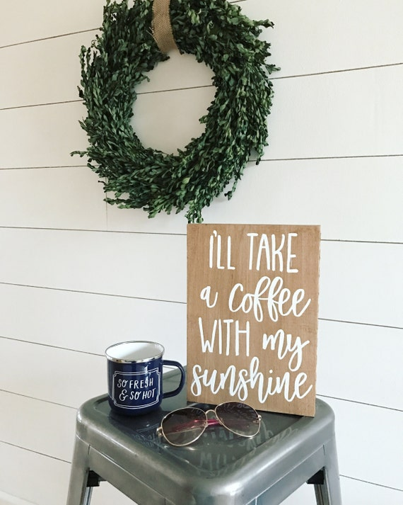 Ill take a coffee with my sunshine - coffee lover - coffee sign - coffee obssesed - but first coffee
