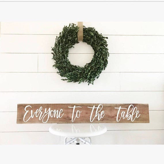 Everyone to the table - kitchen table - kitchen sign - dining room - kitchen - rustic