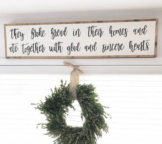 They broke bread in their homes and ate together with glad and sincere hearts - rustic - blessing - kitchen sign - dining room sign