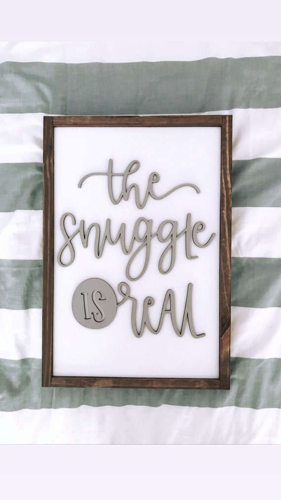 The snuggle is real sign - 3D sign - laser cut sign - wooden sign