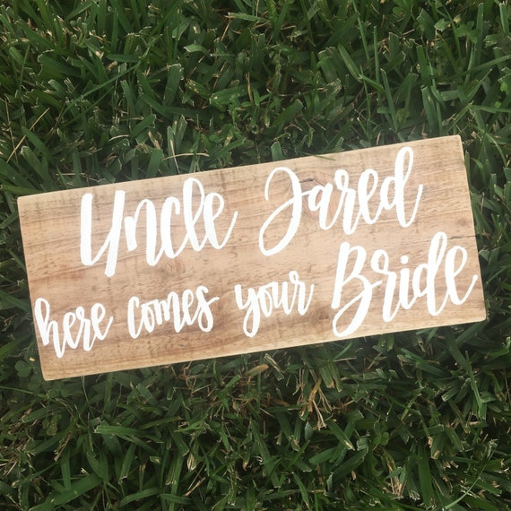 Uncle here comes your bride - wedding sign - ring bearer - flower girl - rustic wedding