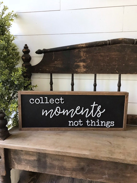 Collect moments not things - home decor sign - wall decor - 3d laser sign