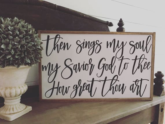 Then signs my soul my savior god to thee how great thou art - wood sign