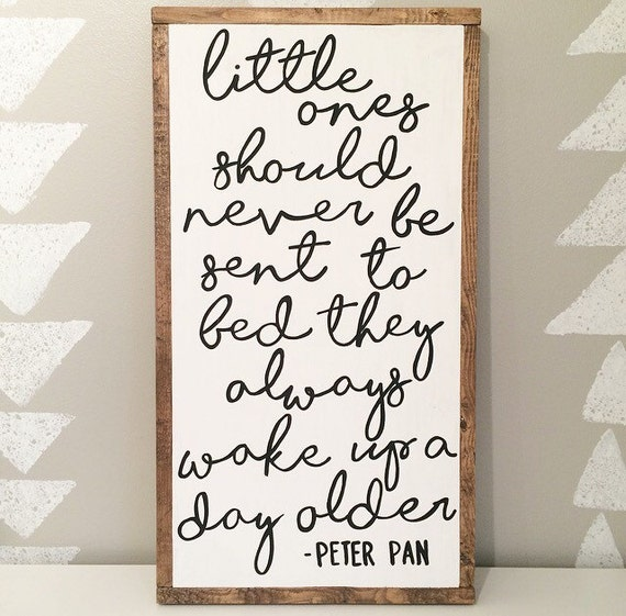 Peter Pan - little ones should never be sent to bed they always wake up a day older - nursery sign - childrens room - nursery decor