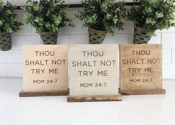 Thou shalt not try me mom 24:7 sign - wooden sign - engraved sign