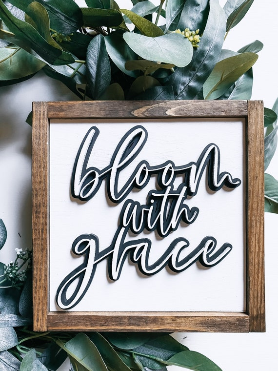 Bloom with grace sign - wooden sign - 3D sign