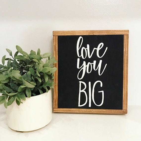 Love you big - home decor - farmhouse