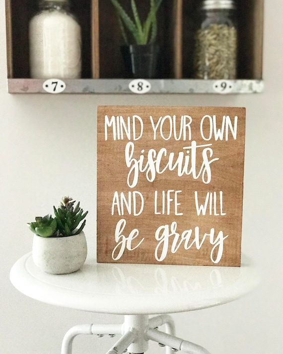 Mind your own biscuits and life will be gravy - kitchen sign - farmhouse sign - country sign - wood sign