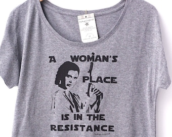 A womans place is in the resistance, screen printed on a flowy, loose fitting slouchy t shirt,  protest shirt, reg plus size. Anti Trump.