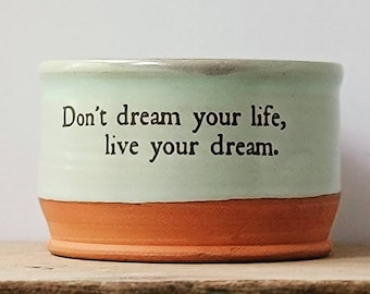 Don't dream your life, live your dream / Handmade bowl/ Quote Bowl / Gardenhouse Pottery / standard bowl