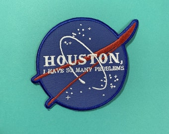 Houston, I have so many problems // NASA Inspired // Parody Embroidered Patch