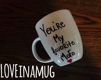 You're my favorite mofo-coffee mug-tea cup-Christmas gift-Secret Santa gift-White Elephant gift-Free Shipping-Funny mug-Funny gift