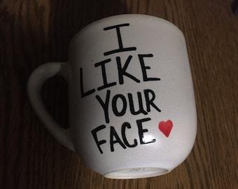 Mug-Cup-Coffee Mug-Coffee Cup-Funny Mug-Valentine's Day Gift-Gift-Birthday Gift-I Like Your Face