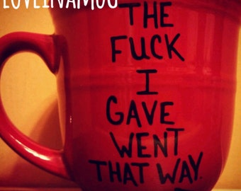 Mature Content-Mug-Cup-Coffee Mug-Coffee Cup-Funny Mug-Valentine's Day Gift-Gift-Birthday Gift-The Fuck I Gave Went That Way-Sale
