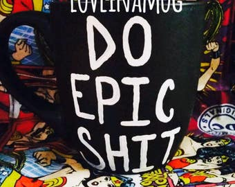 Do Epic Shit,Do Epic Shit Mug,Epic Mug,Epic Gift,Do Epic Shit Christmas Gift,Black Do Epic Shit Mug,Do Epic Shit Black Mug,Epic Christmas