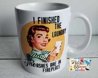 I Finished The Laundry The Ashes Are In The Fireplace Sassy Funny Retro Housewife 11oz Ceramic Drinking Glass Mug Coffee Cup Tea Cup Glass