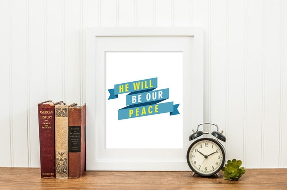 christian quote he will be our peace micah quote print