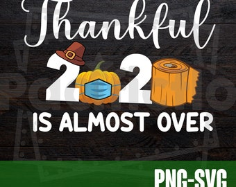 Thankful 2020 Is Almost Over Svg,Png,2020 Thanksgiving Design,2020 Quarantine Thanksgiving,Funny Thanksgiving Design,Cut File,Clip Art