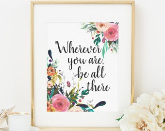 Bohemian Floral Wherever You Are Be All There Printable Inspirational Art Positive Quote Print Pink Floral Motivational Wall Art Blush 216
