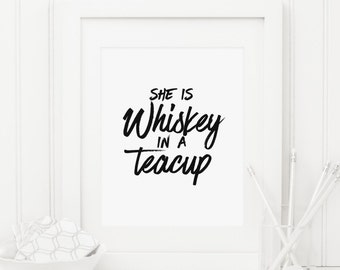 She Is Whiskey In A Teacup Printable Whisky Quote Print Inspirational Wall Art Positive Quotes Positive Inspiration Motivational Wall Art