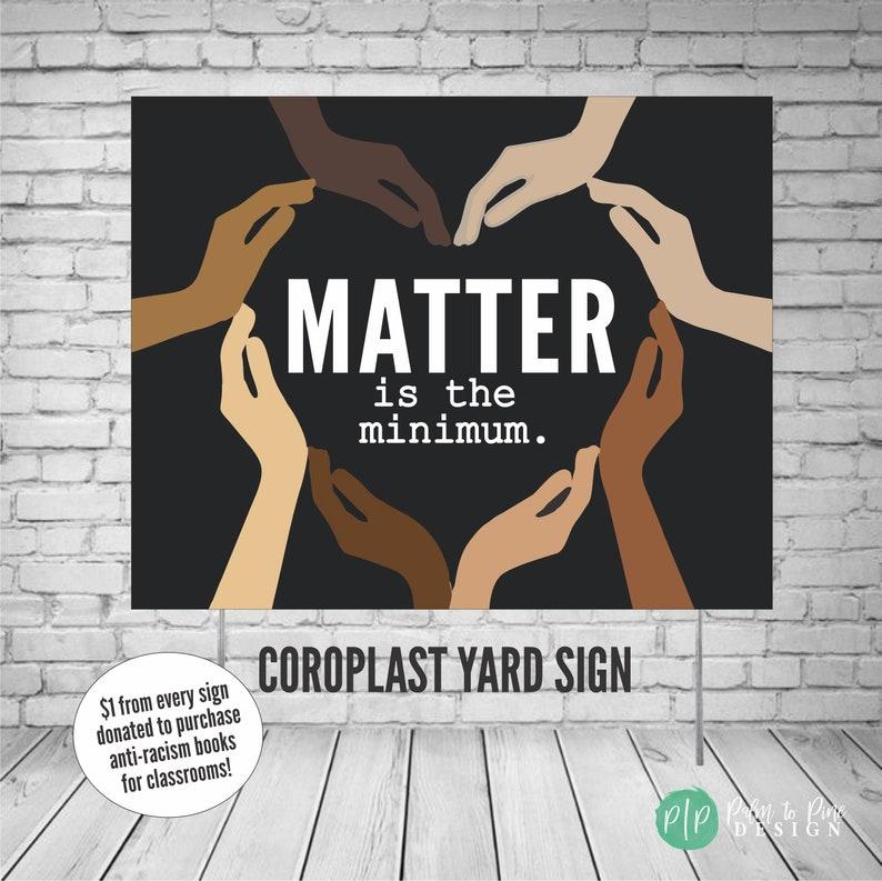 black lifes matter black lifes matter sign for yard BLM yard sign blm sign for yard Black Lives Matter yard sign Matter is the Minimum