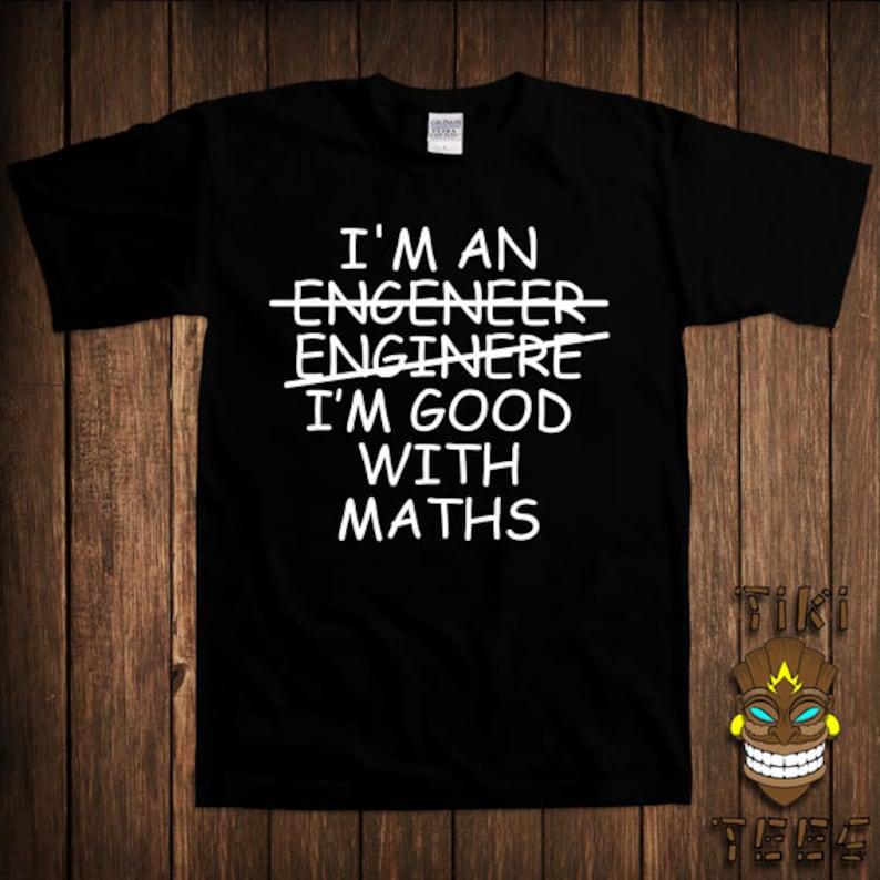 64eab3d4409 Funny Gift For Engineer T-shirt Math Science Tshirt Tee Shirt I m An  Engineer Im Good With Maths ...