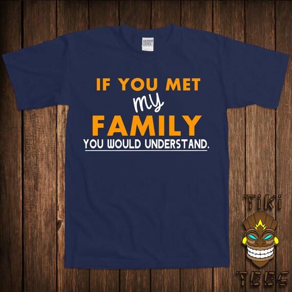 Si vous rencontré ma famille vous comprendriez t-shirt